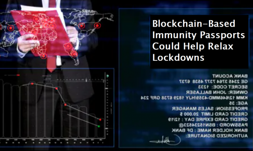 Blockchain-Based Immunity Passports Could Help Relax Lockdowns