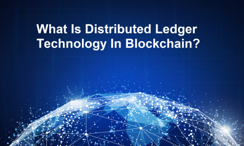 What Is Distributed Ledger Technology In Blockchain?